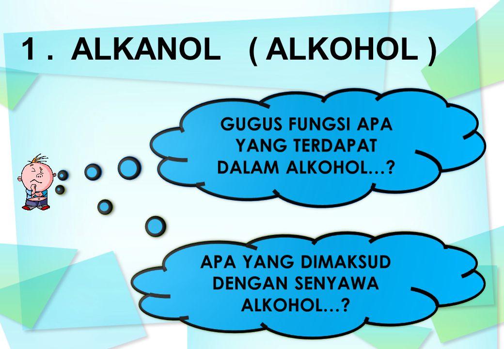 1 . ALKANOL ( ALKOHOL ) GUGUS FUNGSI APA YANG TERDAPAT DALAM ALKOHOL…