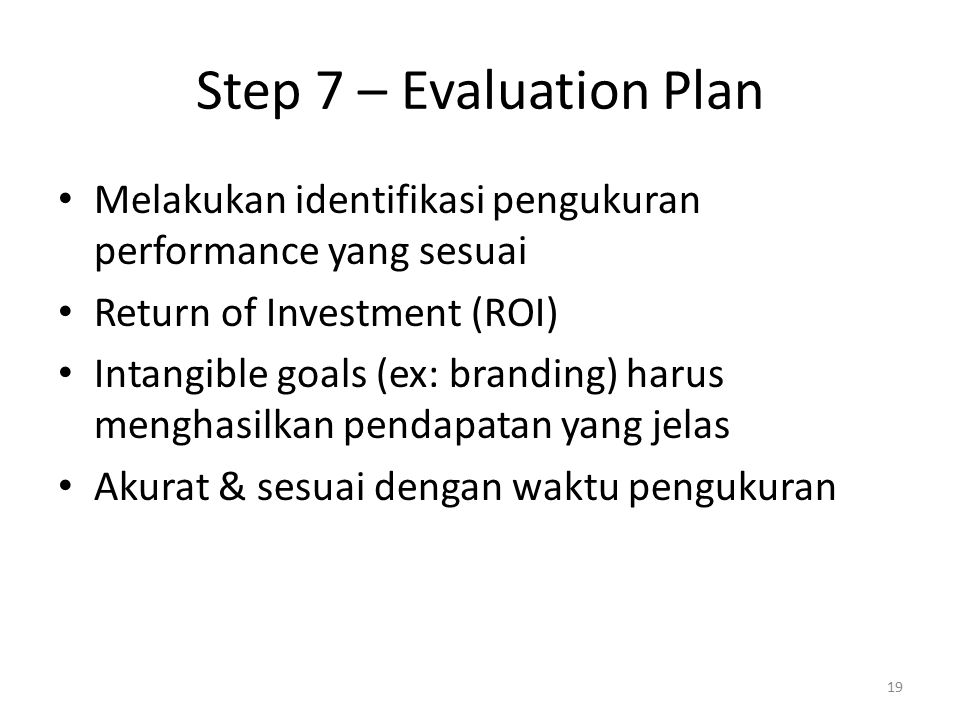 Step 7 – Evaluation Plan Melakukan identifikasi pengukuran performance yang sesuai. Return of Investment (ROI)