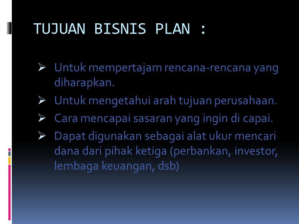 TUJUAN BISNIS PLAN : Untuk mempertajam rencana-rencana yang diharapkan. Untuk mengetahui arah tujuan perusahaan.