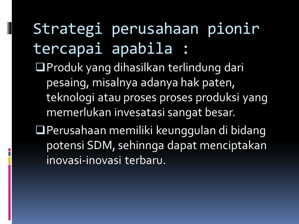 Strategi perusahaan pionir tercapai apabila :