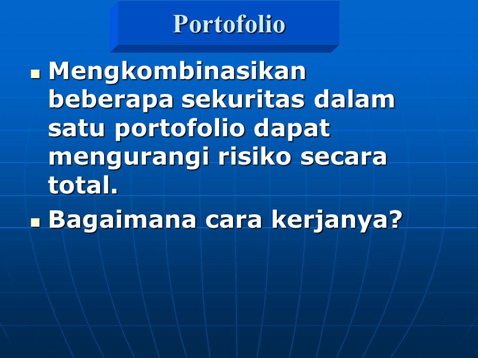 Portofolio Mengkombinasikan beberapa sekuritas dalam satu portofolio dapat mengurangi risiko secara total.