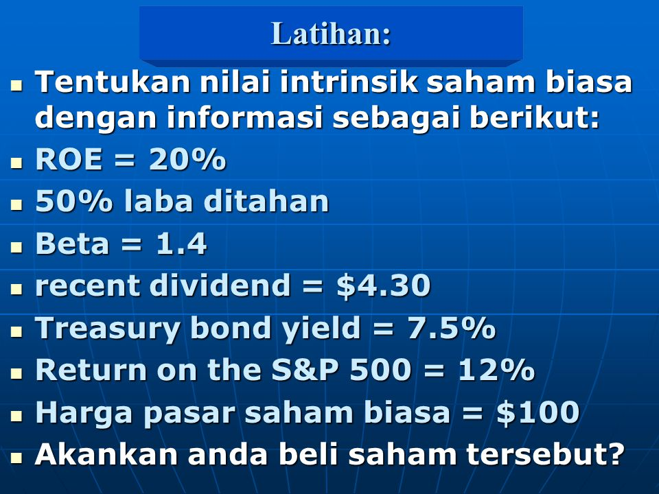 Latihan: Tentukan nilai intrinsik saham biasa dengan informasi sebagai berikut: ROE = 20% 50% laba ditahan.