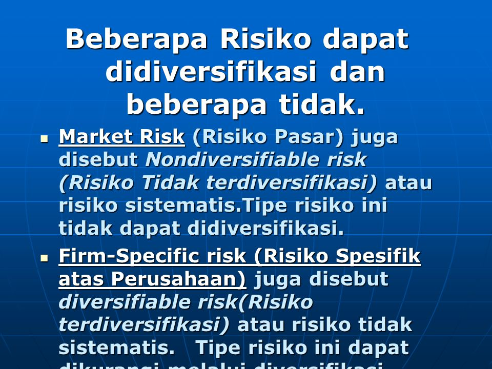 Beberapa Risiko dapat didiversifikasi dan beberapa tidak.