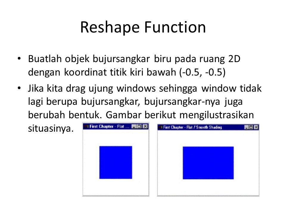 Reshape Function Buatlah objek bujursangkar biru pada ruang 2D dengan koordinat titik kiri bawah (-0.5, -0.5)