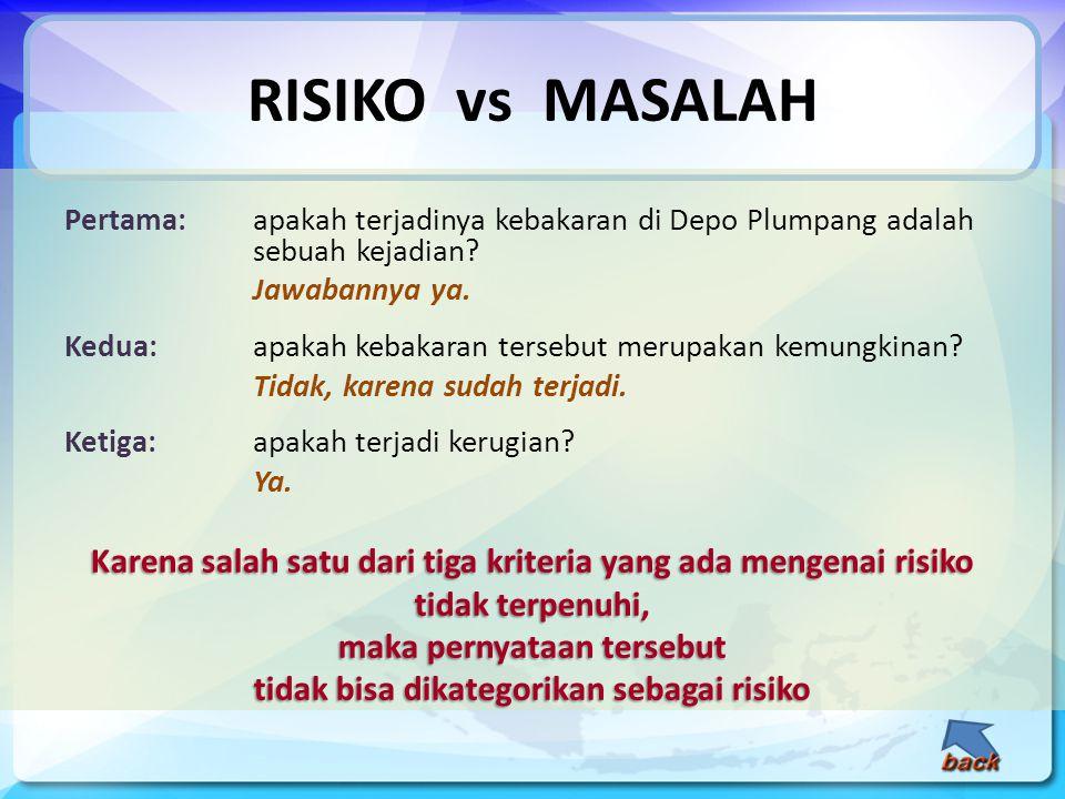 RISIKO vs MASALAH Pertama: apakah terjadinya kebakaran di Depo Plumpang adalah sebuah kejadian Jawabannya ya.