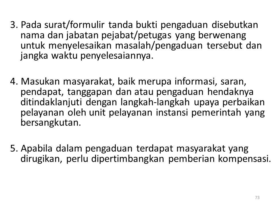 3. Pada surat/formulir tanda bukti pengaduan disebutkan nama dan jabatan pejabat/petugas yang berwenang untuk menyelesaikan masalah/pengaduan tersebut dan jangka waktu penyelesaiannya.