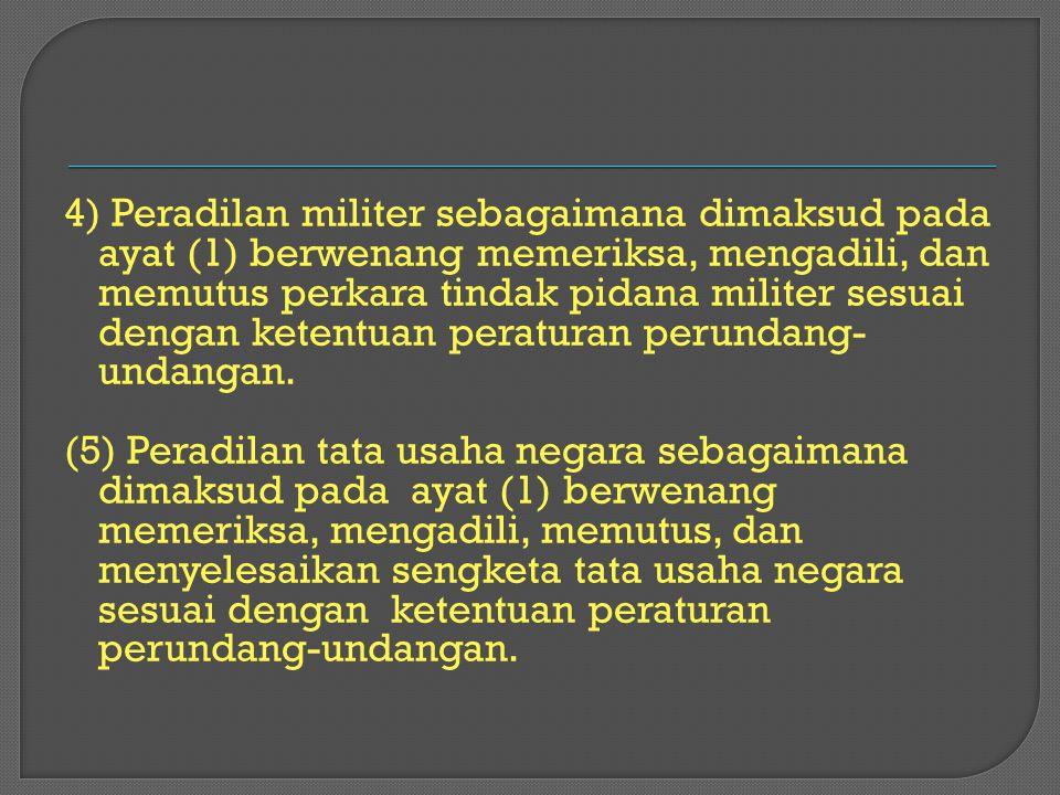 4) Peradilan militer sebagaimana dimaksud pada ayat (1) berwenang memeriksa, mengadili, dan memutus perkara tindak pidana militer sesuai dengan ketentuan peraturan perundang-undangan.