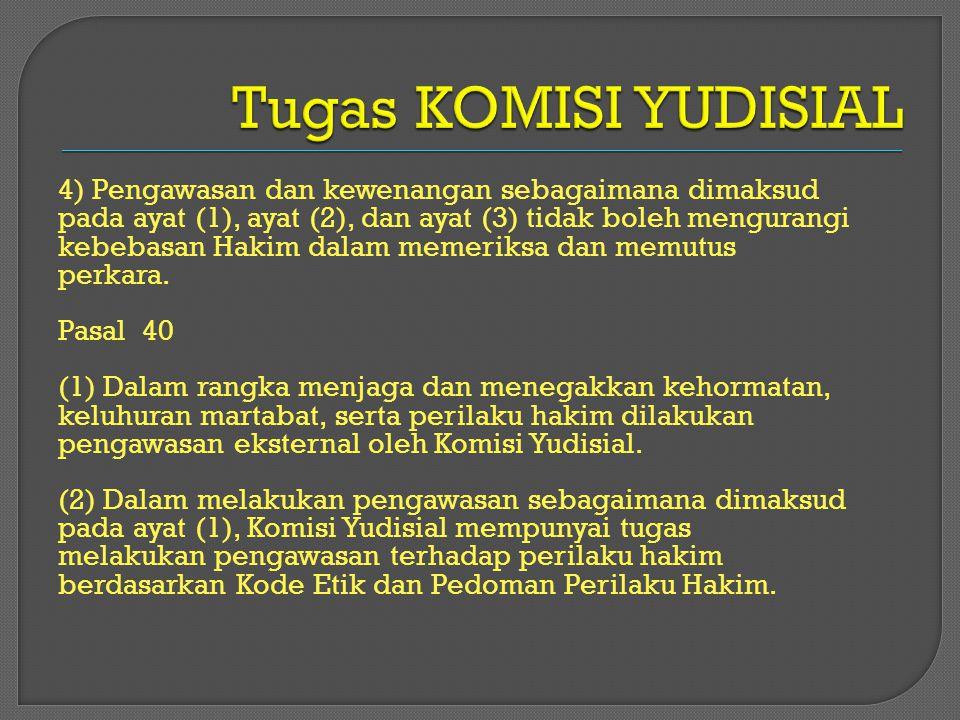 Tugas KOMISI YUDISIAL 4) Pengawasan dan kewenangan sebagaimana dimaksud. pada ayat (1), ayat (2), dan ayat (3) tidak boleh mengurangi.