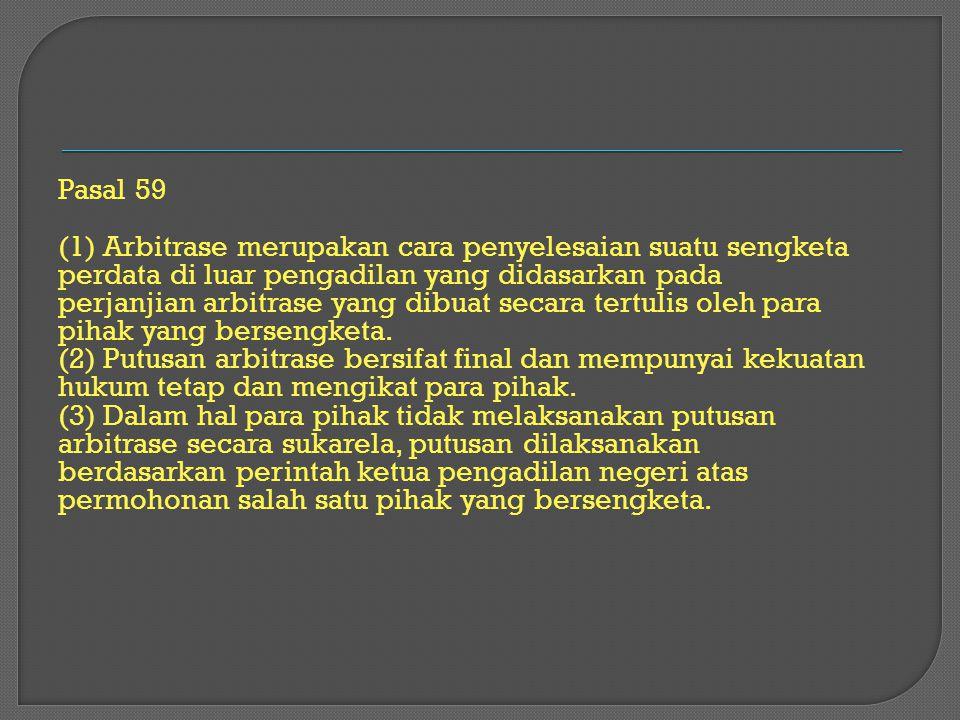 Pasal 59 (1) Arbitrase merupakan cara penyelesaian suatu sengketa. perdata di luar pengadilan yang didasarkan pada.