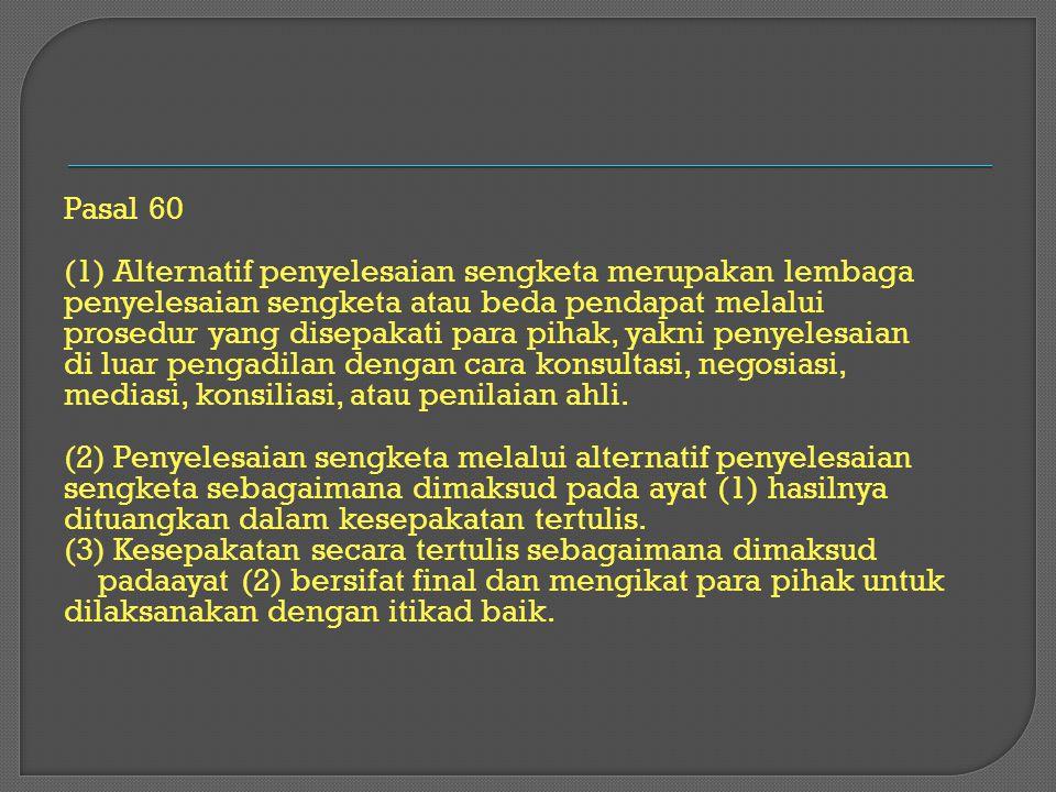 Pasal 60 (1) Alternatif penyelesaian sengketa merupakan lembaga. penyelesaian sengketa atau beda pendapat melalui.
