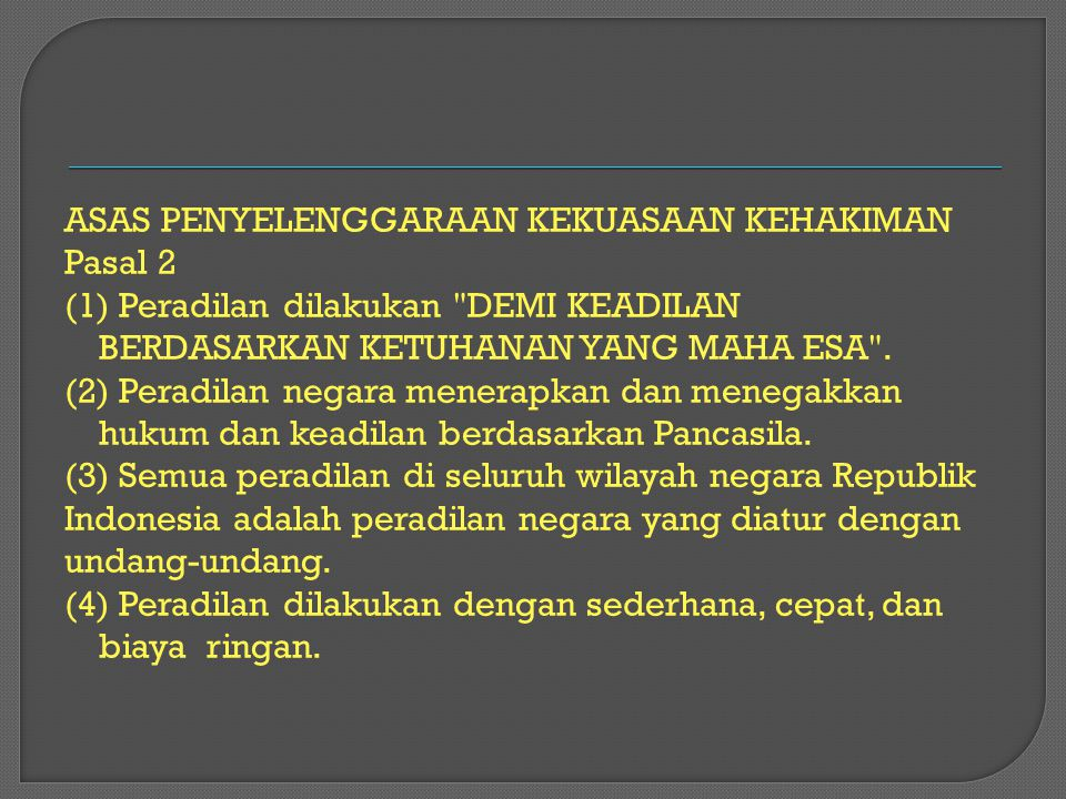 ASAS PENYELENGGARAAN KEKUASAAN KEHAKIMAN Pasal 2 (1) Peradilan dilakukan DEMI KEADILAN BERDASARKAN KETUHANAN YANG MAHA ESA .