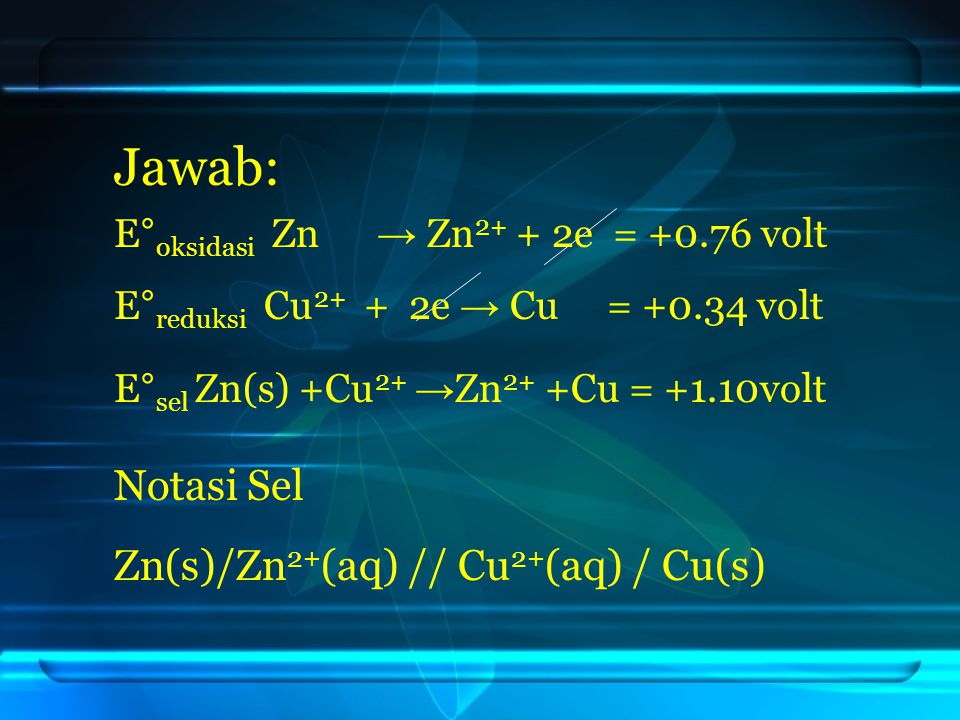 Jawab: Notasi Sel Zn(s)/Zn2+(aq) // Cu2+(aq) / Cu(s)