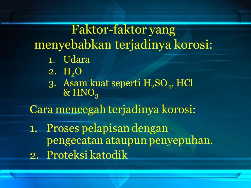 Faktor-faktor yang menyebabkan terjadinya korosi: