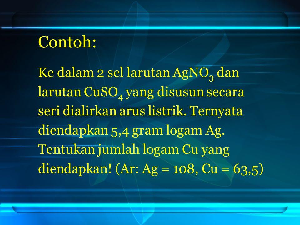 Contoh: Ke dalam 2 sel larutan AgNO3 dan
