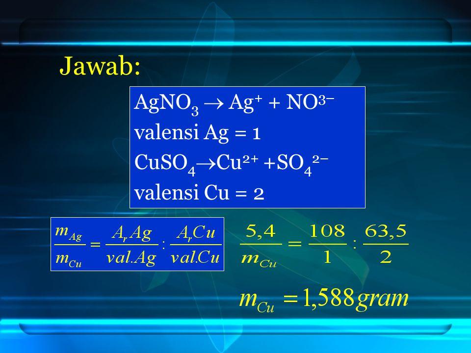 Jawab: AgNO3  Ag+ + NO3– valensi Ag = 1 CuSO4Cu2+ +SO42–