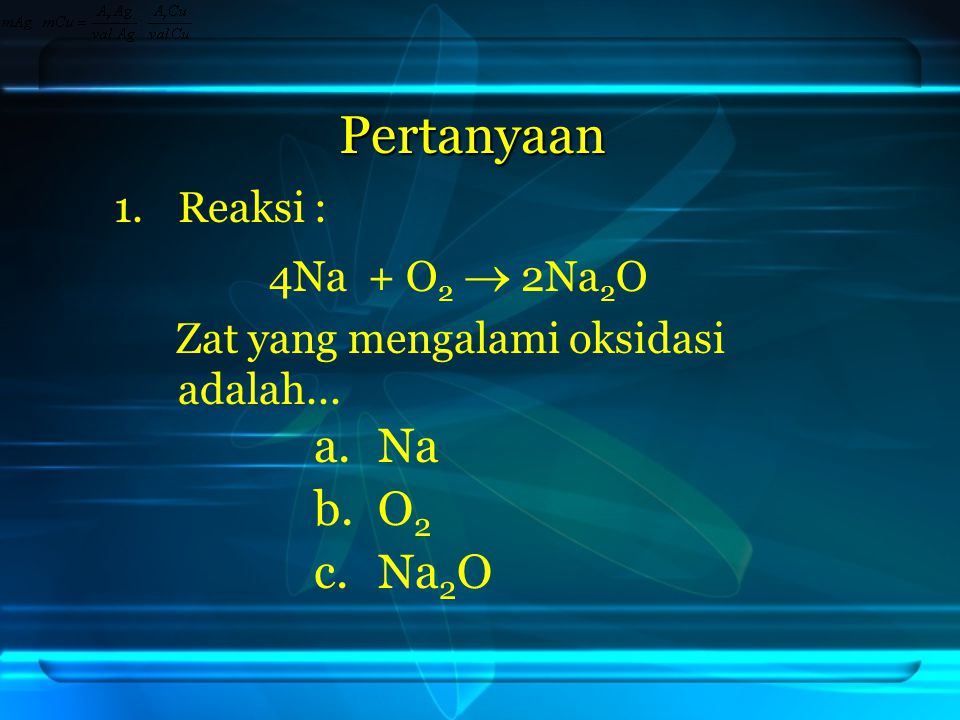 Pertanyaan Na O2 Na2O Reaksi : 4Na + O2  2Na2O