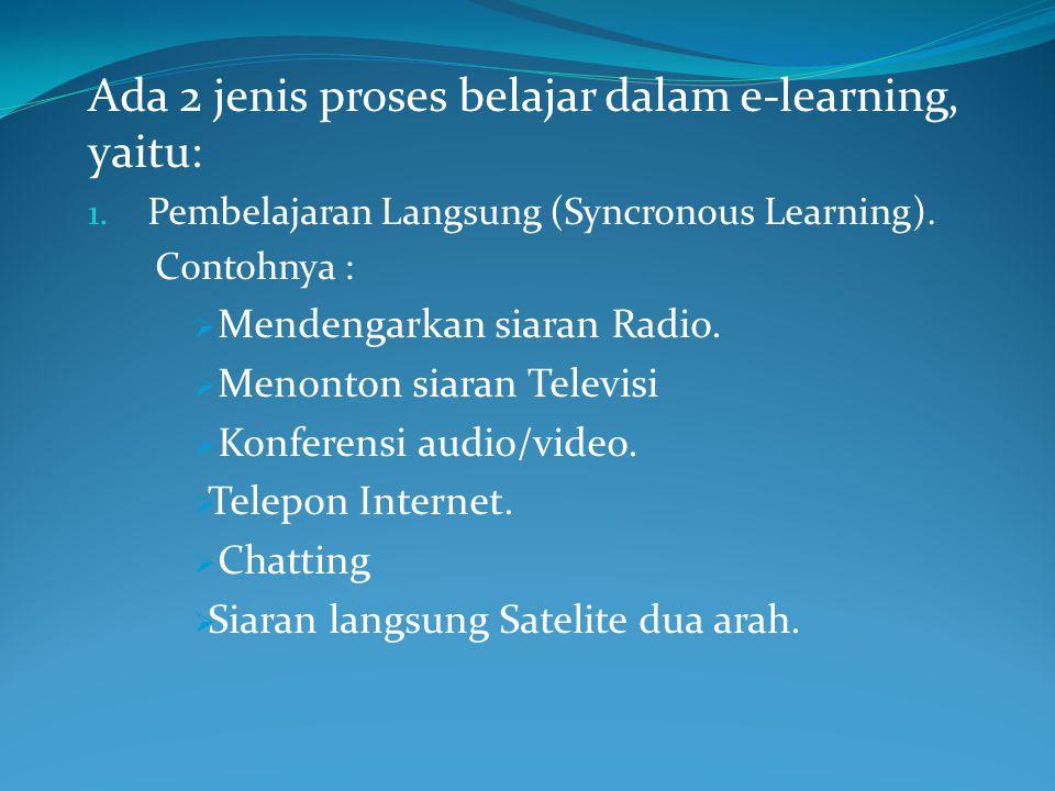 Ada 2 jenis proses belajar dalam e-learning, yaitu: