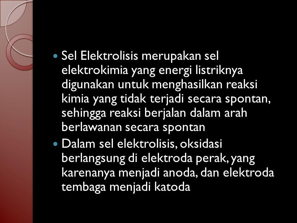 Sel Elektrolisis merupakan sel elektrokimia yang energi listriknya digunakan untuk menghasilkan reaksi kimia yang tidak terjadi secara spontan, sehingga reaksi berjalan dalam arah berlawanan secara spontan