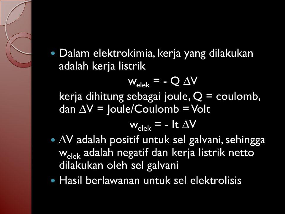 Dalam elektrokimia, kerja yang dilakukan adalah kerja listrik