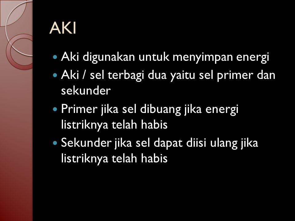 AKI Aki digunakan untuk menyimpan energi
