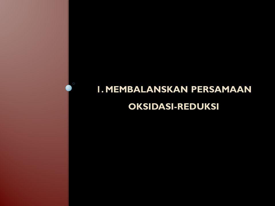 1. Membalanskan Persamaan Oksidasi-Reduksi