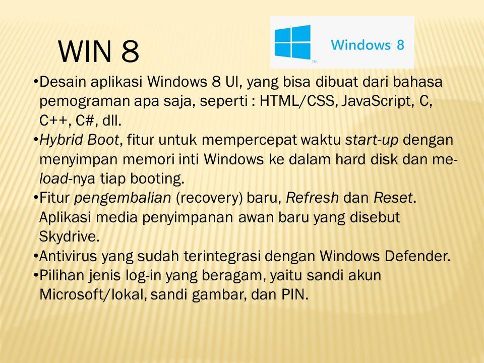 WIN 8 Desain aplikasi Windows 8 UI, yang bisa dibuat dari bahasa pemograman apa saja, seperti : HTML/CSS, JavaScript, C, C++, C#, dll.
