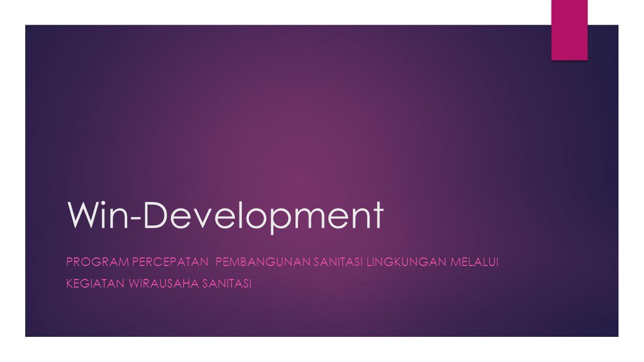 Win-Development Program PERCEPATAN PEMBANGUNAN SANITASI LINGKUNGAN MELALUI.