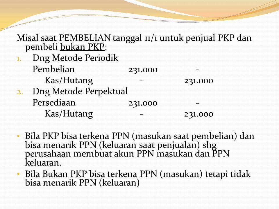 Misal saat PEMBELIAN tanggal 11/1 untuk penjual PKP dan pembeli bukan PKP: