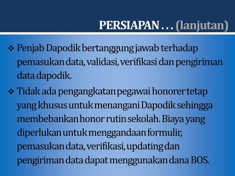 PERSIAPAN . . . (lanjutan) Penjab Dapodik bertanggung jawab terhadap pemasukan data, validasi, verifikasi dan pengiriman data dapodik.