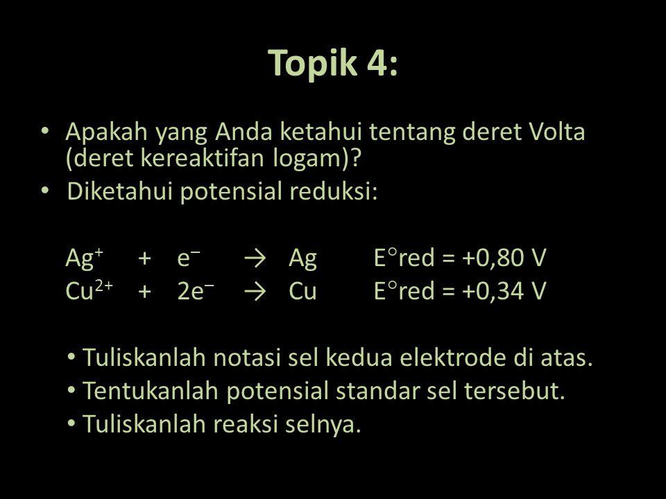 Topik 4: Apakah yang Anda ketahui tentang deret Volta (deret kereaktifan logam) Diketahui potensial reduksi: