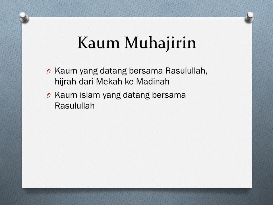 Kaum Muhajirin Kaum yang datang bersama Rasulullah, hijrah dari Mekah ke Madinah.