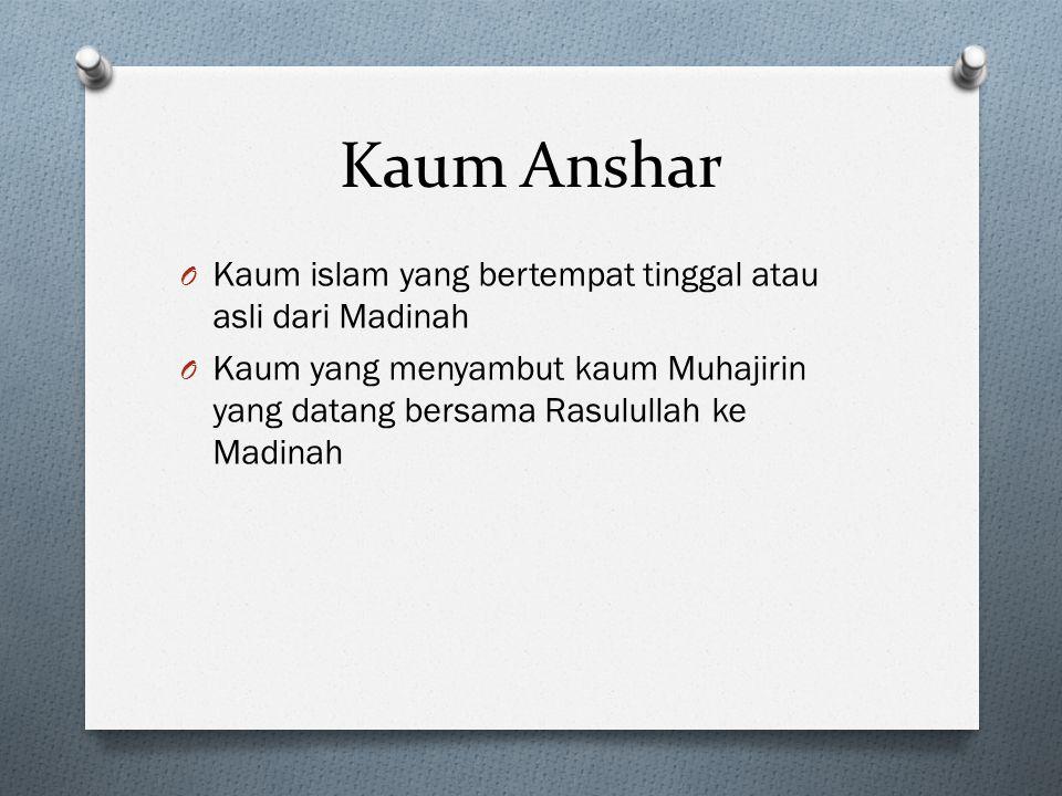 Kaum Anshar Kaum islam yang bertempat tinggal atau asli dari Madinah