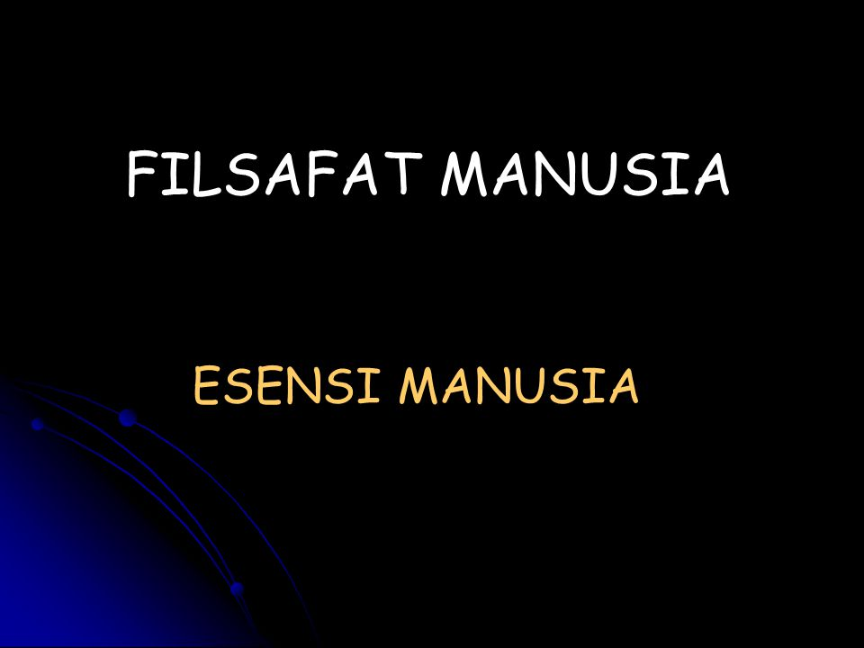 FILSAFAT MANUSIA ESENSI MANUSIA