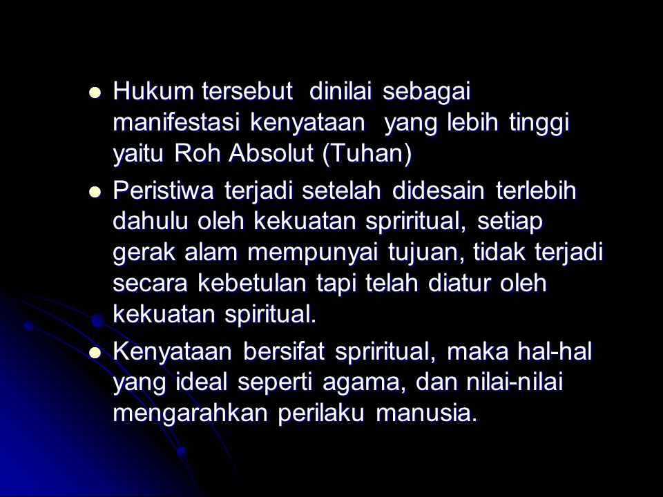 Hukum tersebut dinilai sebagai manifestasi kenyataan yang lebih tinggi yaitu Roh Absolut (Tuhan)
