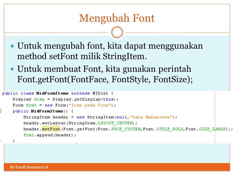 Mengubah Font Untuk mengubah font, kita dapat menggunakan method setFont milik StringItem.