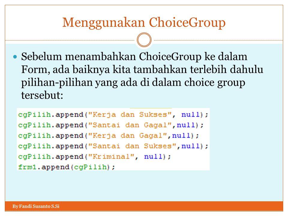 Menggunakan ChoiceGroup