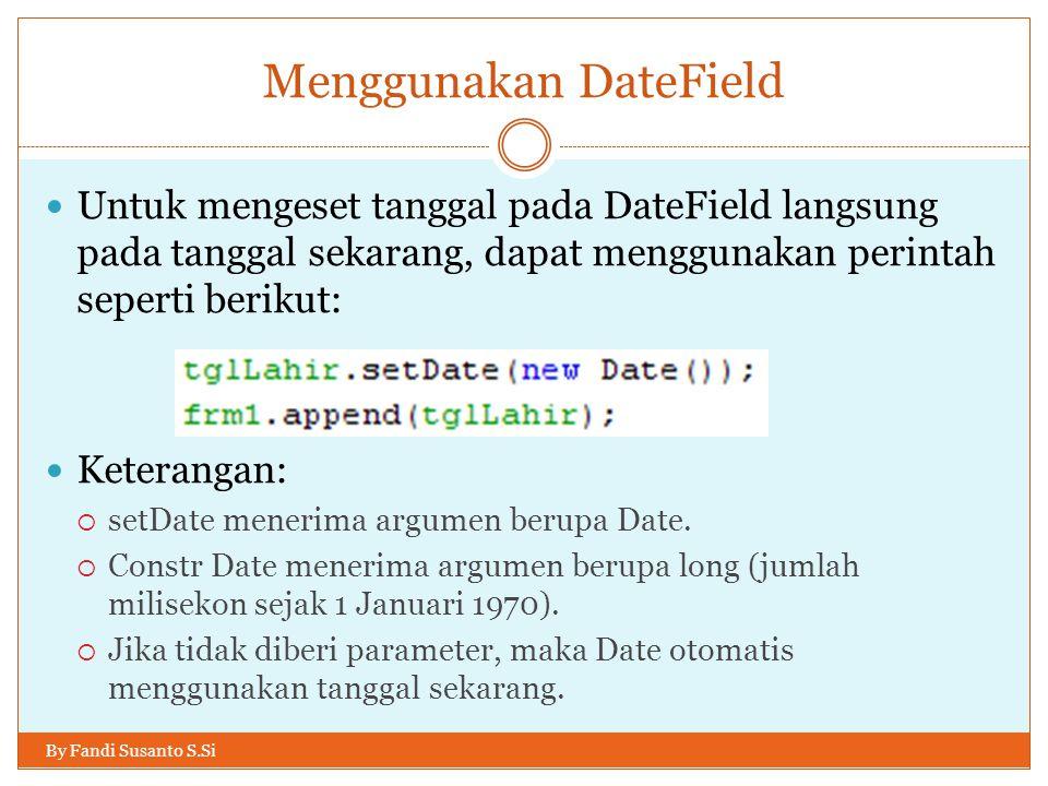 Menggunakan DateField