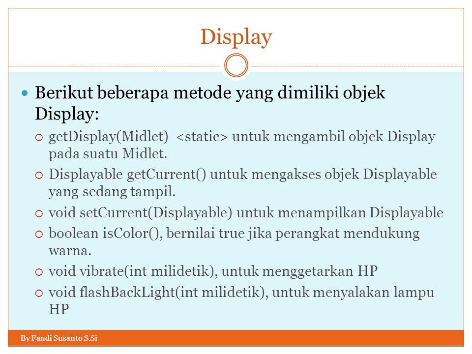 Display Berikut beberapa metode yang dimiliki objek Display:
