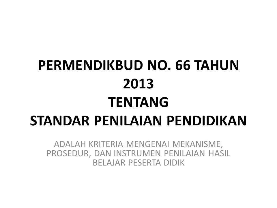 PERMENDIKBUD NO. 66 TAHUN 2013 TENTANG STANDAR PENILAIAN PENDIDIKAN