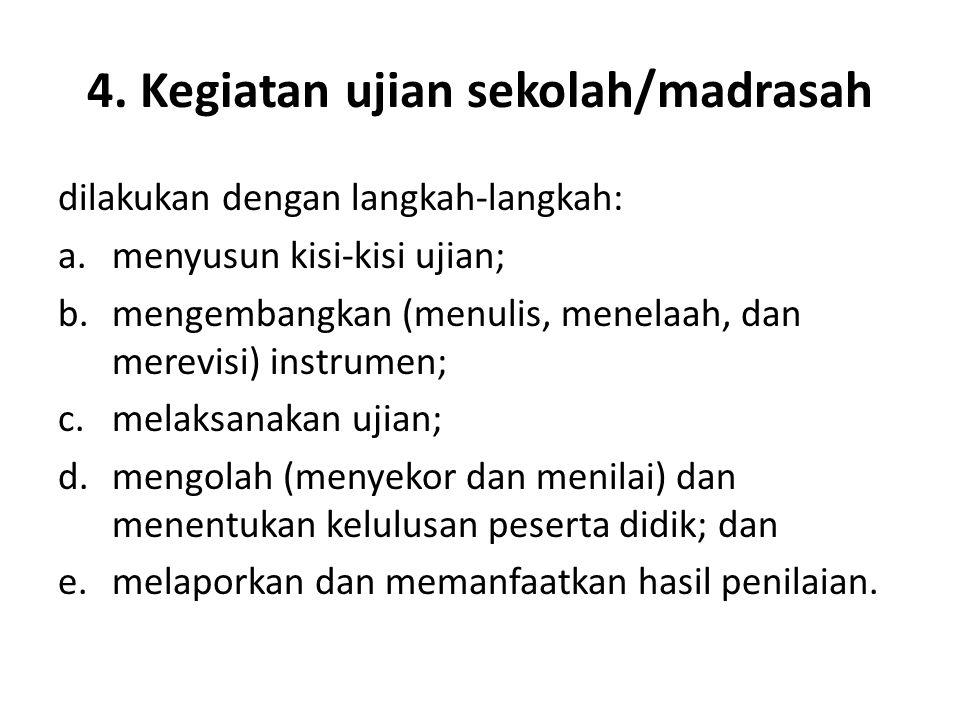 4. Kegiatan ujian sekolah/madrasah