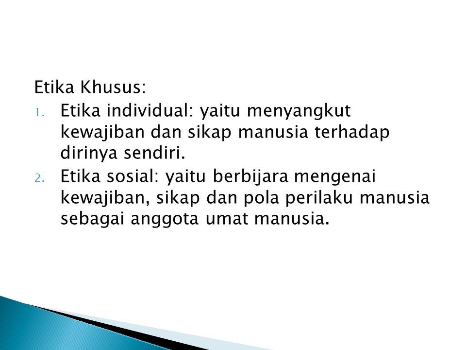 Etika Khusus: Etika individual: yaitu menyangkut kewajiban dan sikap manusia terhadap dirinya sendiri.