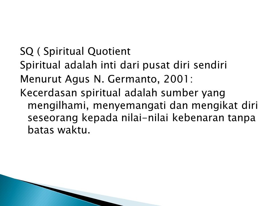 SQ ( Spiritual Quotient Spiritual adalah inti dari pusat diri sendiri Menurut Agus N.