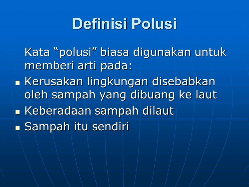 Definisi Polusi Kata polusi biasa digunakan untuk memberi arti pada: