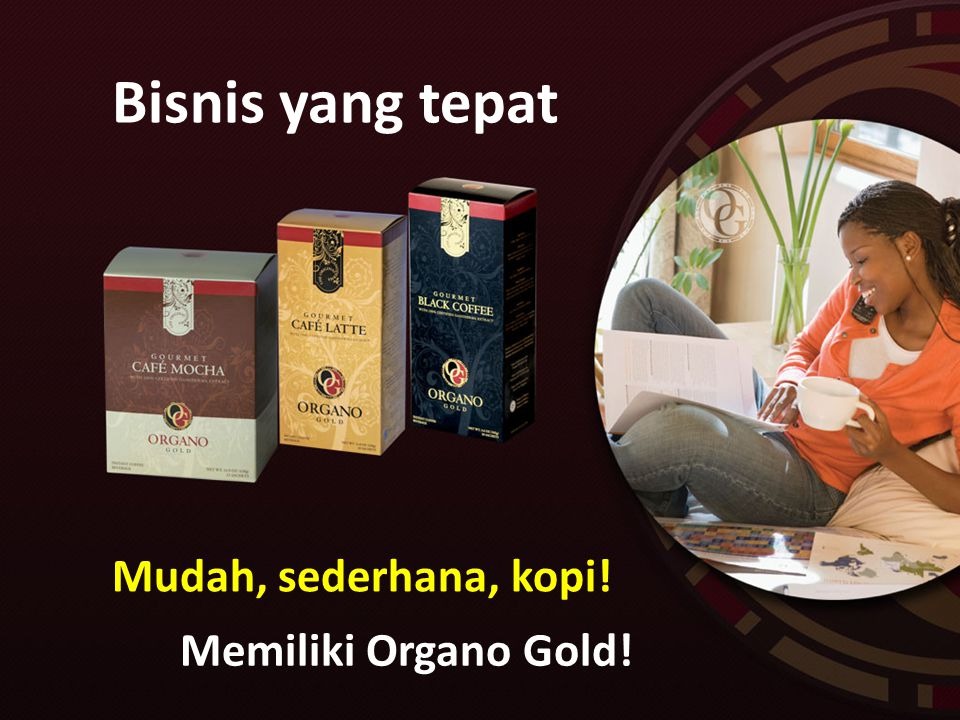 Bisnis yang tepat Mudah, sederhana, kopi! Memiliki Organo Gold!