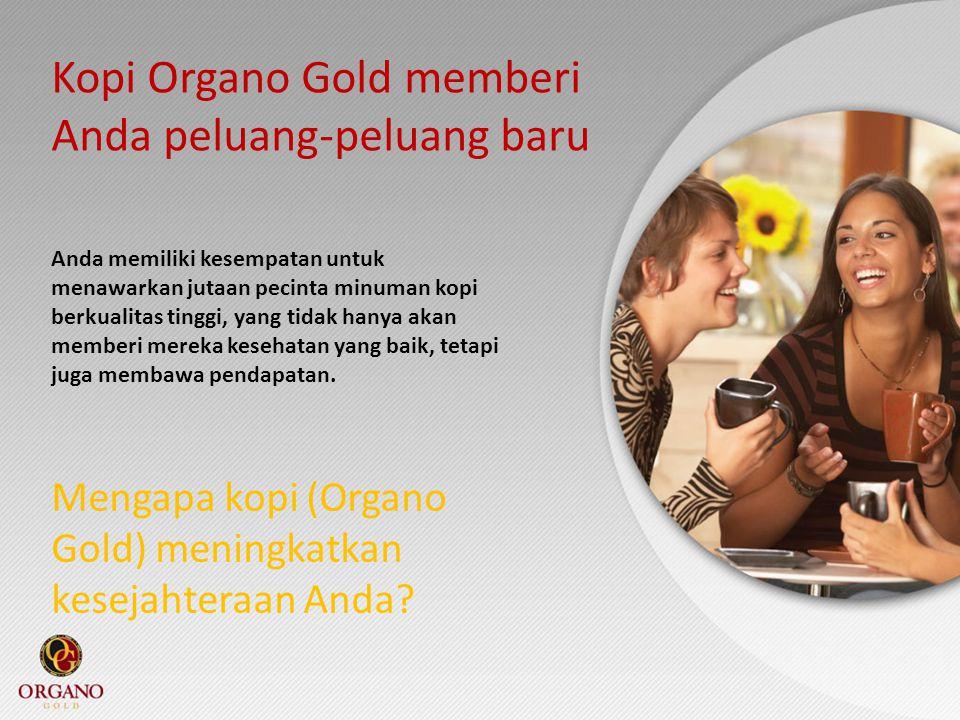 Kopi Organo Gold memberi Anda peluang-peluang baru