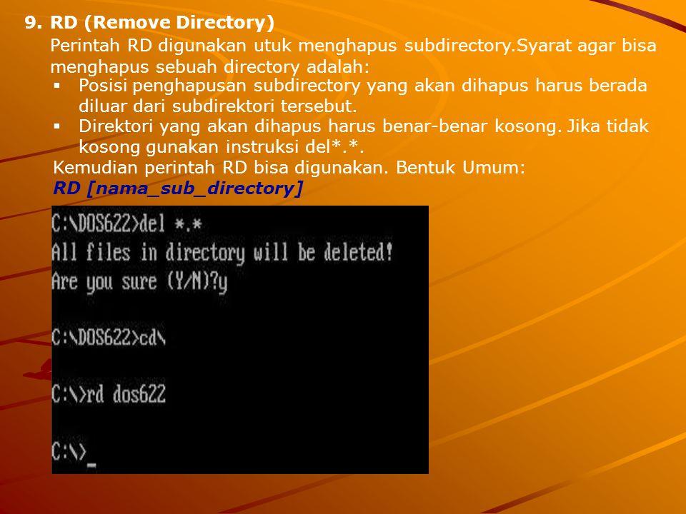 RD (Remove Directory) Perintah RD digunakan utuk menghapus subdirectory.Syarat agar bisa menghapus sebuah directory adalah: