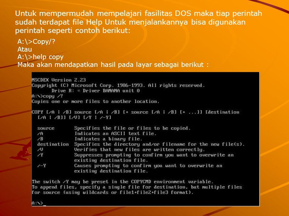 Untuk mempermudah mempelajari fasilitas DOS maka tiap perintah sudah terdapat file Help Untuk menjalankannya bisa digunakan perintah seperti contoh berikut: