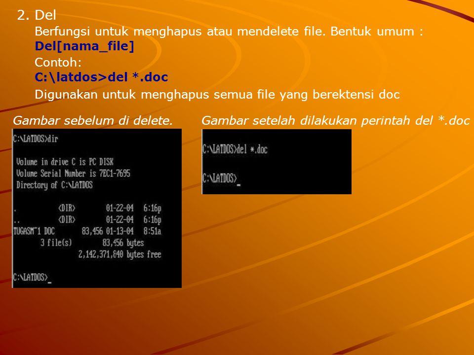 Berfungsi untuk menghapus atau mendelete file. Bentuk umum :