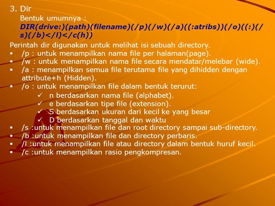 Dir Bentuk umumnya : DIR(drive:)(path)(filename)(/p)(/w)(/a)((:atribs))(/o)((:)(/s)(/b)</l)</c(h))