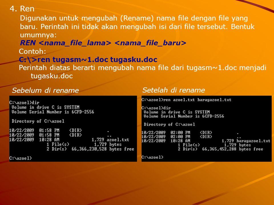 Ren Digunakan untuk mengubah (Rename) nama file dengan file yang baru. Perintah ini tidak akan mengubah isi dari file tersebut. Bentuk umumnya: